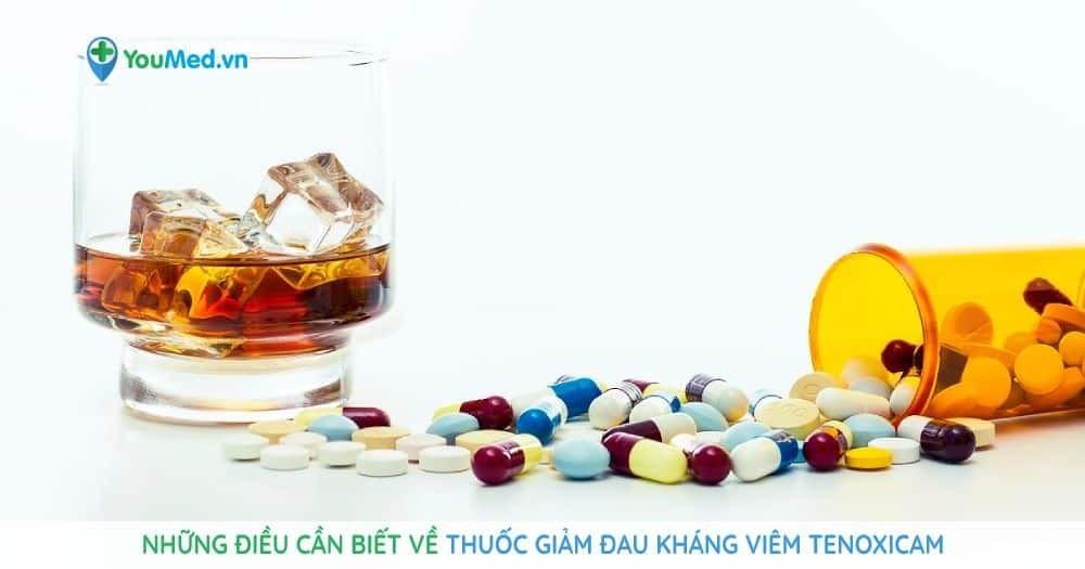 Những điều cần biết về thuốc giảm đau kháng viêm tenoxicam