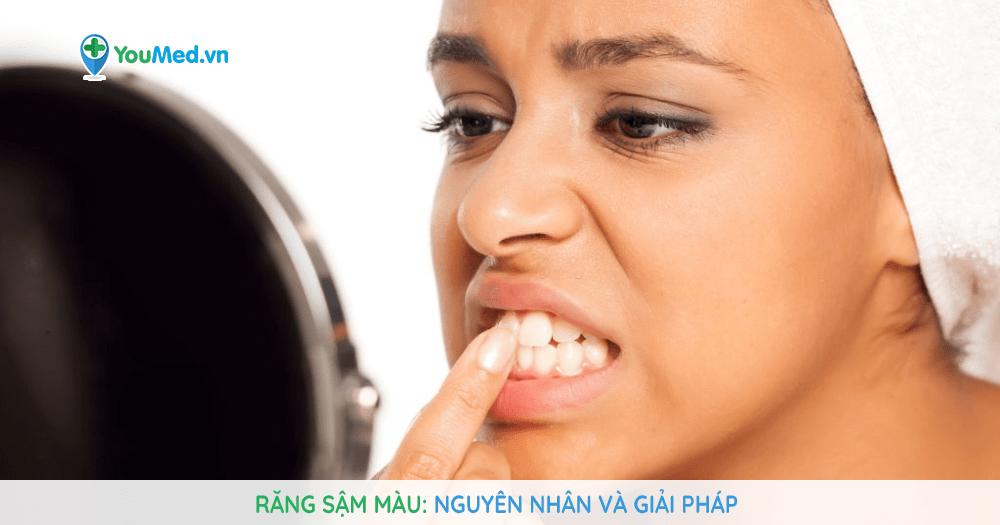 Răng sậm màu Nguyên nhân và giải pháp!