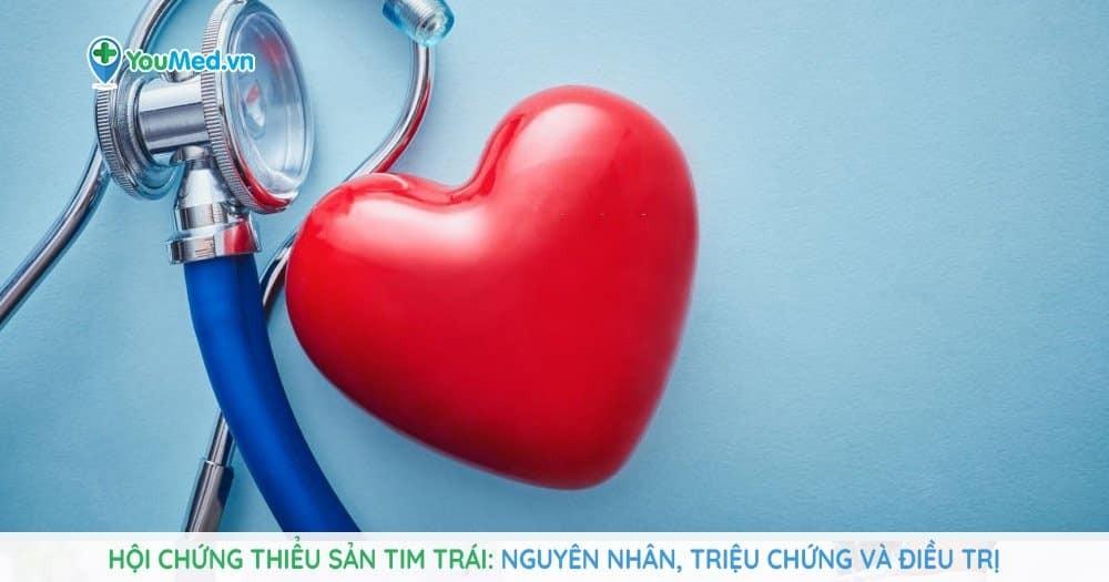 Hội chứng thiểu sản tim trái: Nguyên nhân, triệu chứng và điều trị