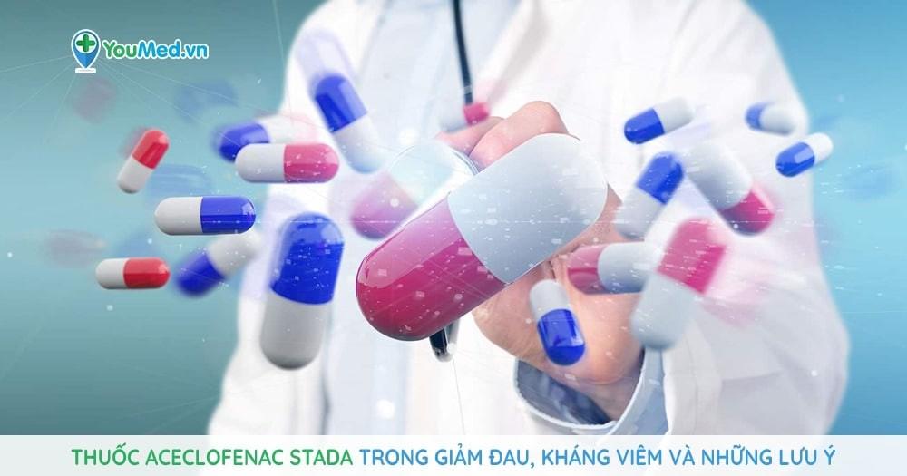 Thuốc Aceclofenac STADA trong giảm đau, kháng viêm và những lưu ý