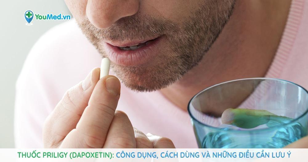 Thuốc Priligy (dapoxetin): Công dụng, cách dùng và những điều cần lưu ý