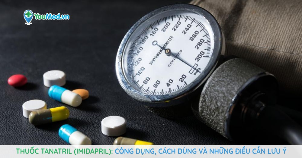 Thuốc Tanatril (imidapril) Công dụng, cách dùng và những điều cần lưu ý