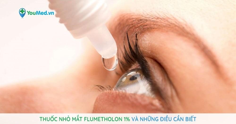 Thuốc nhỏ mắt Flumetholon 1% và những điều cần biết