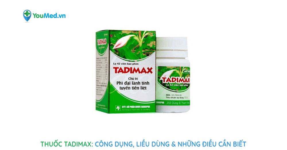 Thuốc Tadimax: công dụng, liều dùng & những điều cần biết