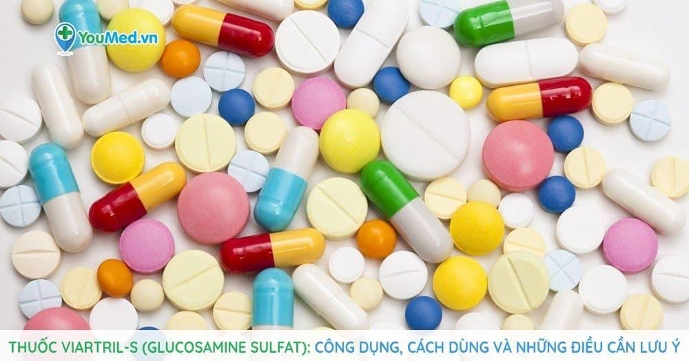 Thuốc Viartril-S (glucosamine sulfat): Công dụng, cách dùng và những điều cần lưu ý