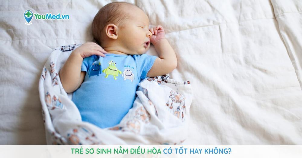 Trẻ sơ sinh nằm điều hòa có tốt hay không?
