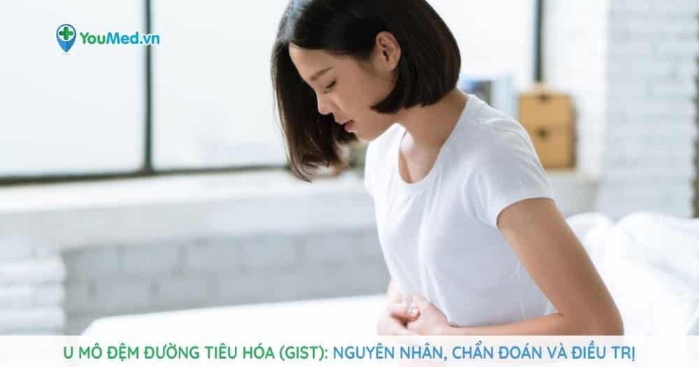 U mô đệm đường tiêu hóa (GIST): Nguyên nhân, chẩn đoán và điều trị