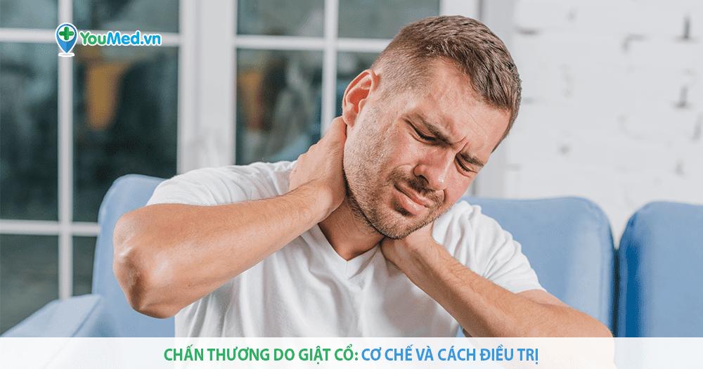 Chấn thương do giật cổ: cơ chế và cách điều trị