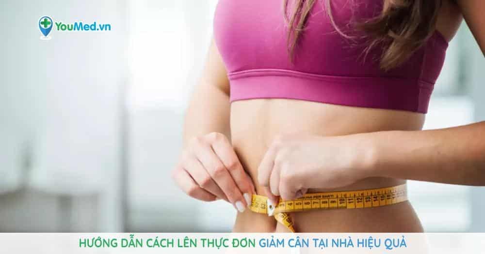 hướng dẫn cách lên thực đơn giảm cân tại nhà hiệu quả