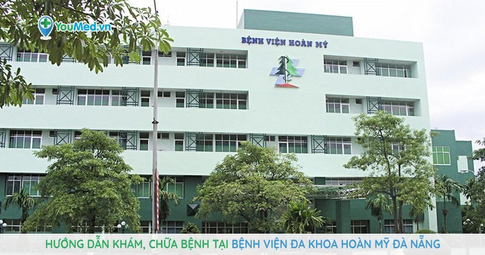 Hướng dẫn khám, chữa bệnh tại Bệnh viện Đa khoa Hoàn Mỹ Đà Nẵng