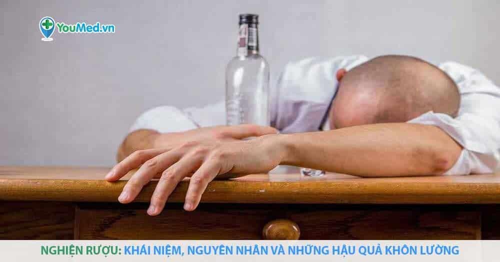 Nghiện rượu: Khái niệm, nguyên nhân và những hậu quả khôn lường