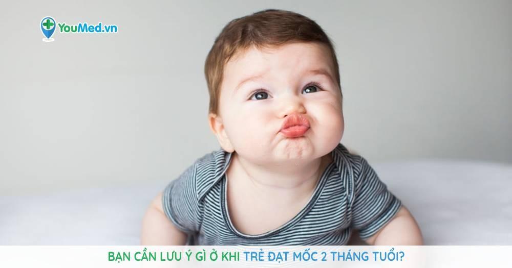 Bạn cần lưu ý gì ở khi trẻ đạt mốc 2 tháng tuổi?