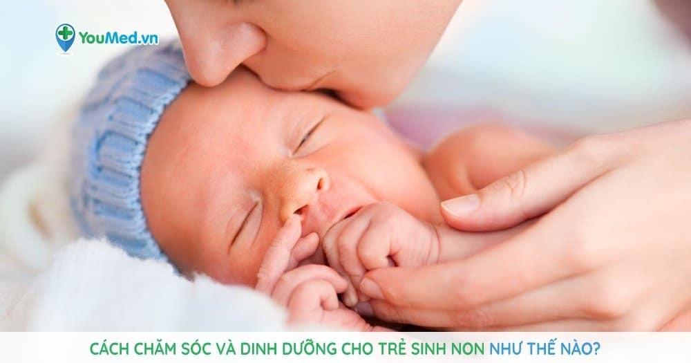 Cách chăm sóc và dinh dưỡng cho trẻ sinh non như thế nào