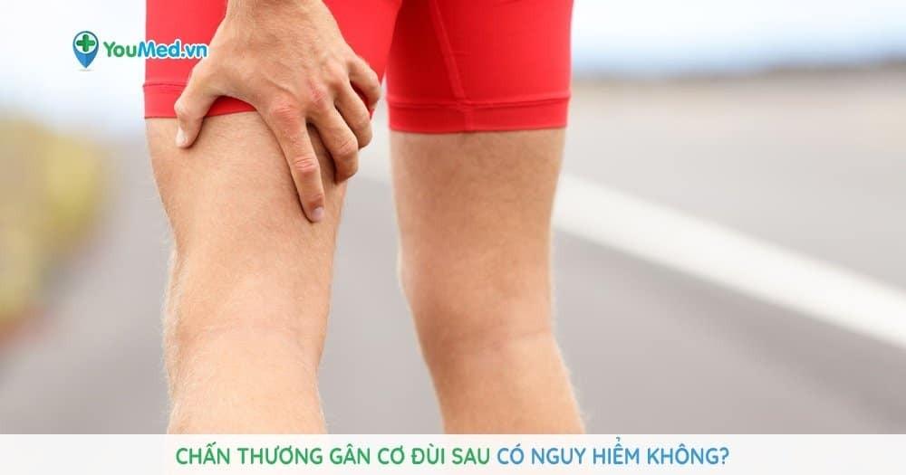 Chấn thương gân cơ đùi sau có nguy hiểm không?