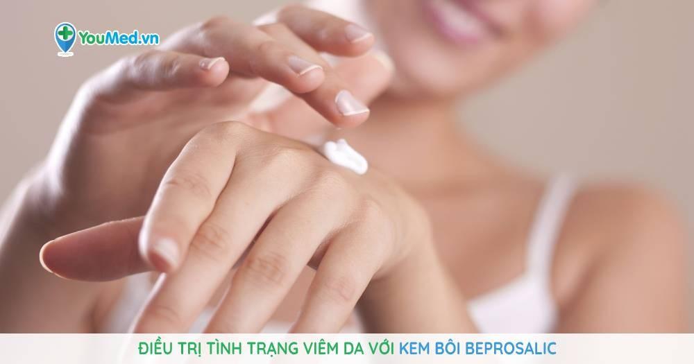 Điều trị tình trạng viêm da với kem bôi Beprosalic