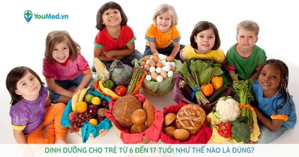 Dinh dưỡng cho trẻ từ 6 đến 17 tuổi như thế nào là đúng?
