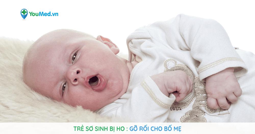 Gỡ rối cho bố mẹ khi trẻ sơ sinh bị ho