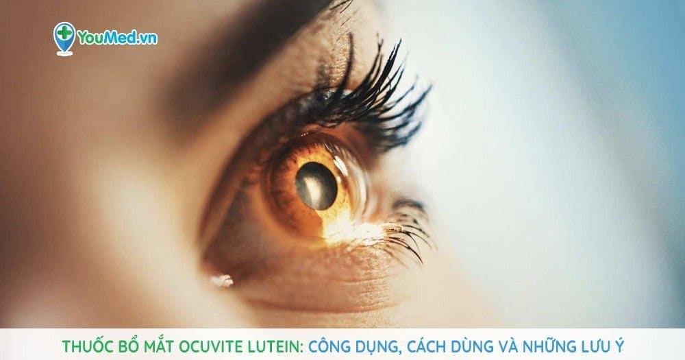 Thuốc bổ mắt Ocuvite Lutein: Công dụng, cách dùng và những lưu ý