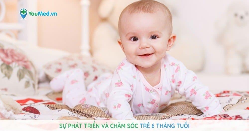 Sự phát triển và chăm sóc trẻ 6 tháng tuổi