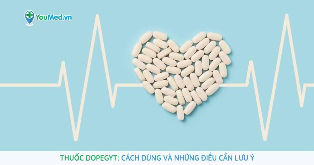 Thuốc Dopegyt: Cách dùng và những điều cần lưu ý