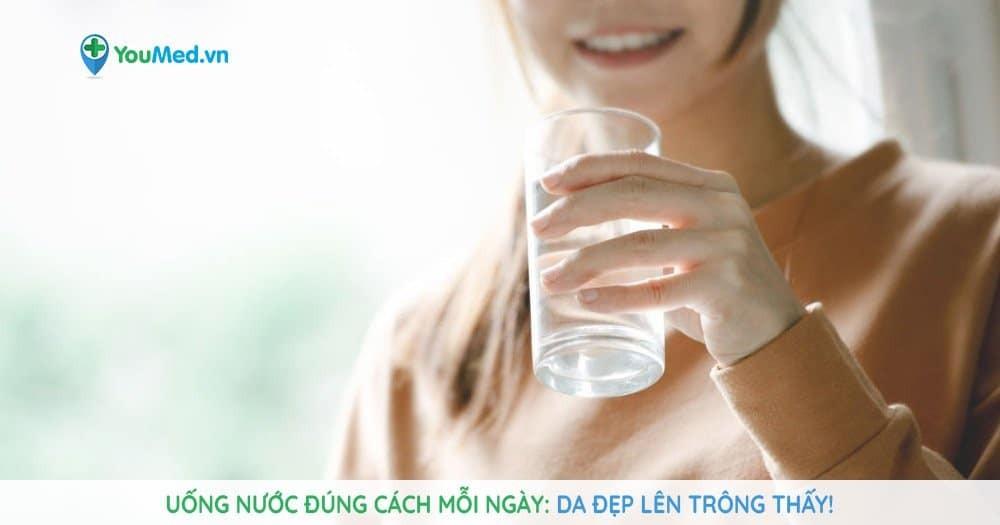 Uống nước đúng cách mỗi ngày: da đẹp lên trông thấy