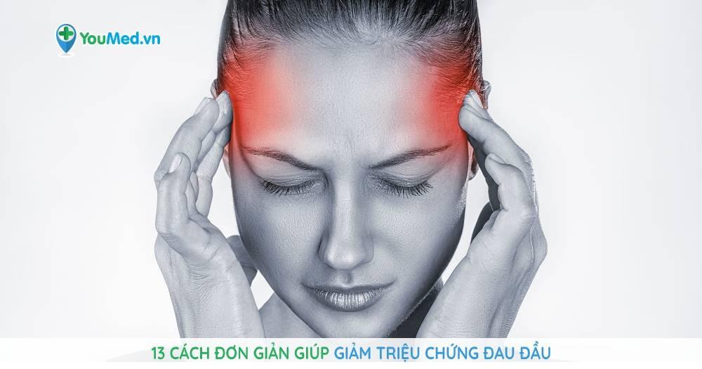 13 cách đơn giản giúp giảm triệu chứng đau đầu