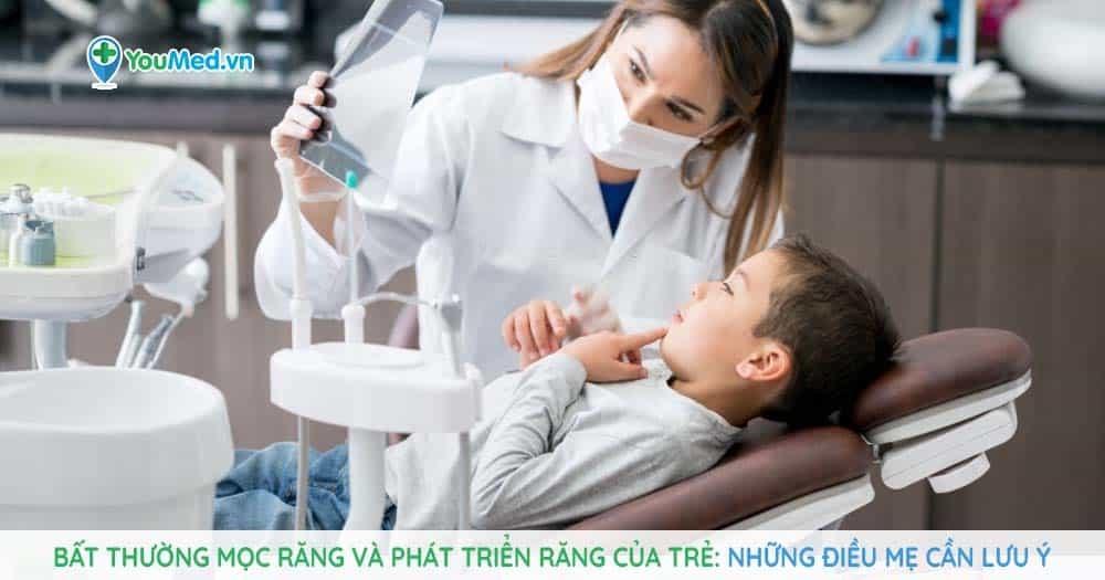 Những điều mẹ cần lưu ý về bất thường mọc răng và phát triển răng ở trẻ