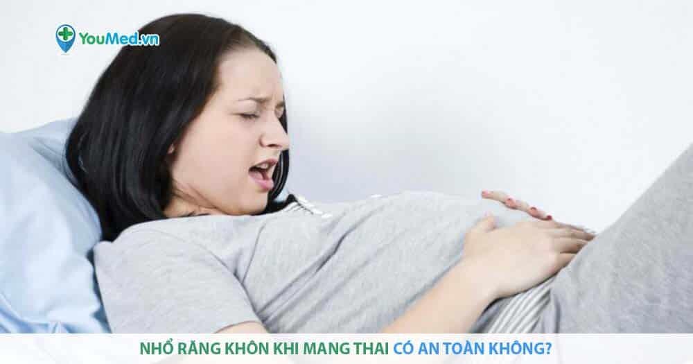 Nhổ răng khôn khi mang thai có an toàn không?