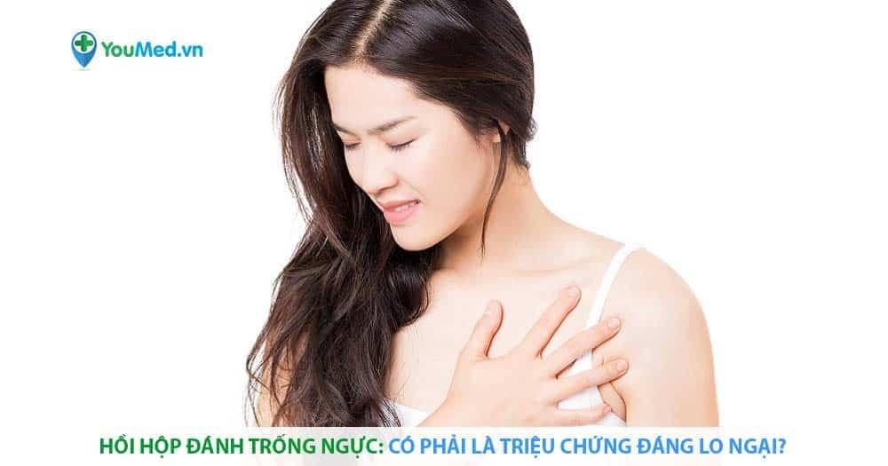 Hồi hộp đánh trống ngực: có phải là triệu chứng đáng lo ngại?