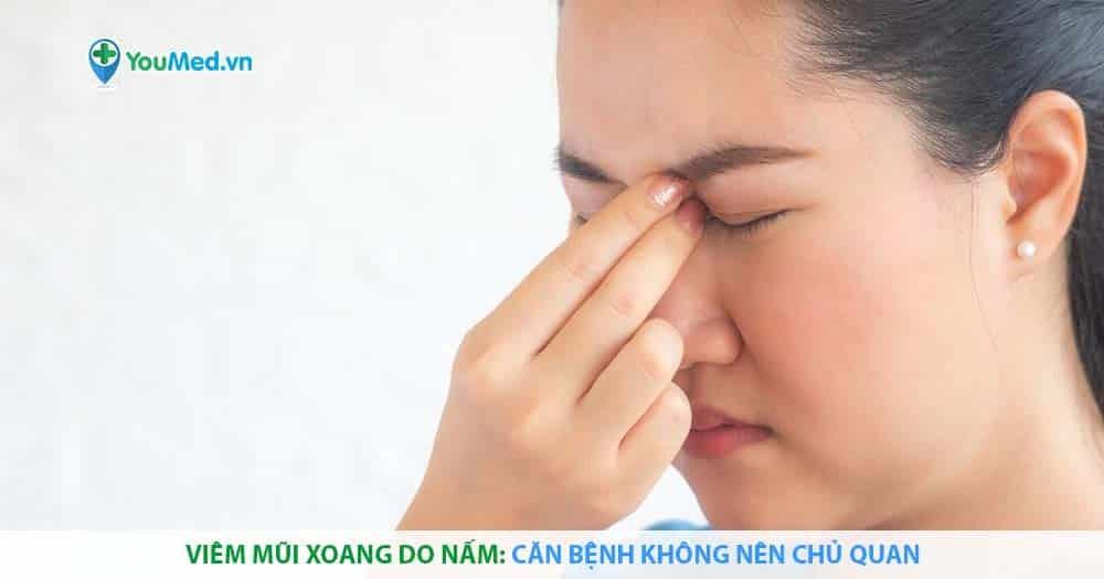 Viêm mũi xoang do nấm: Căn bệnh không nên chủ quan