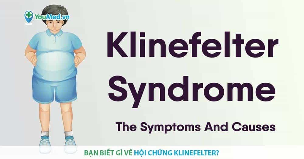 Bạn biết gì về Hội chứng Klinefelter?