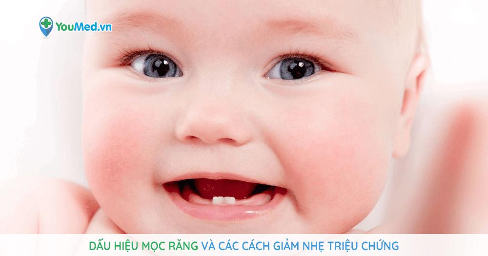 Dấu hiệu mọc răng và các cách giảm nhẹ triệu chứng
