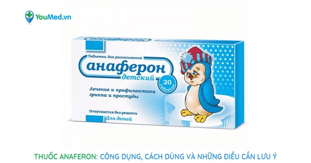 Thuốc Anaferon: công dụng, cách dùng và những điều cần lưu ý