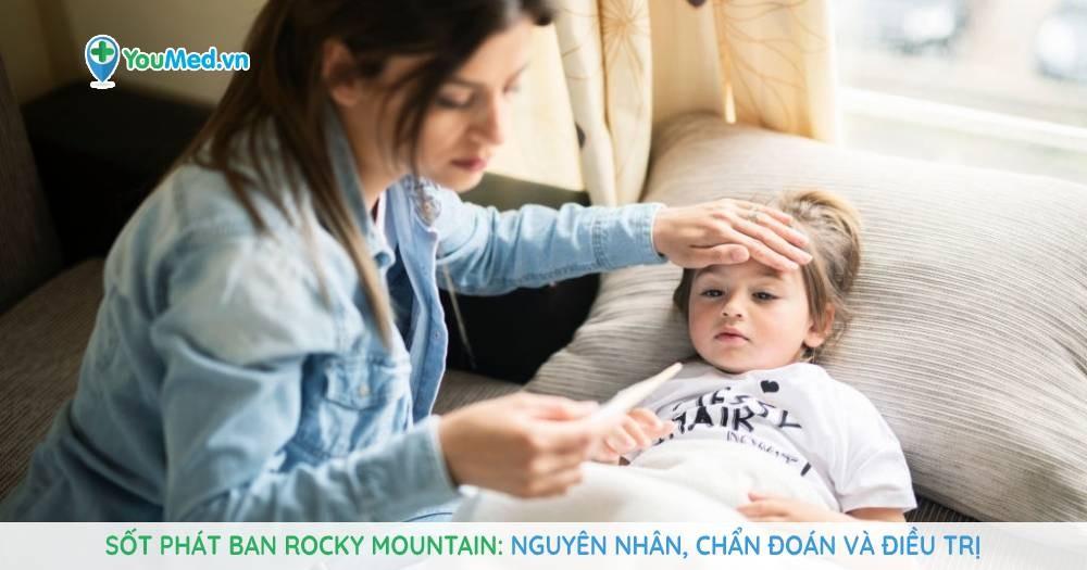 Sốt phát ban Rocky Mountain: Nguyên nhân, chẩn đoán và điều trị