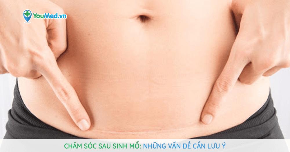 Chăm sóc sau sinh mổ: Những vấn đề cần lưu ý