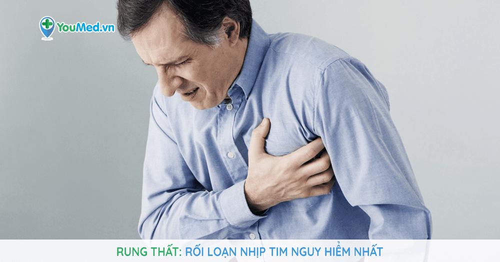 Rung thất: rối loạn nhịp tim nguy hiểm nhất