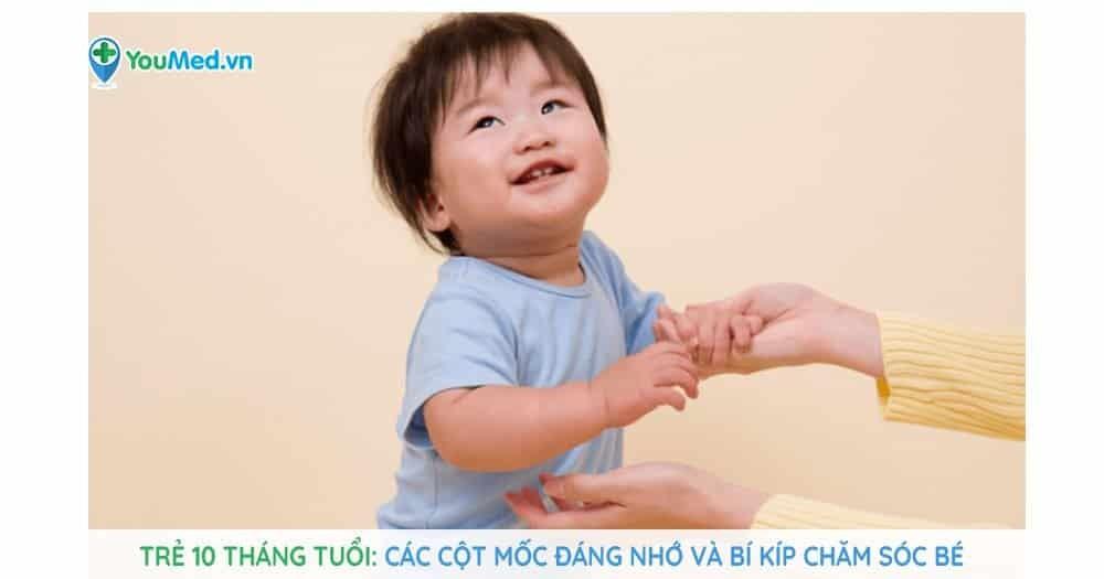 Trẻ 10 tháng tuổi: các cột mốc đáng nhớ và bí kíp chăm sóc trẻ