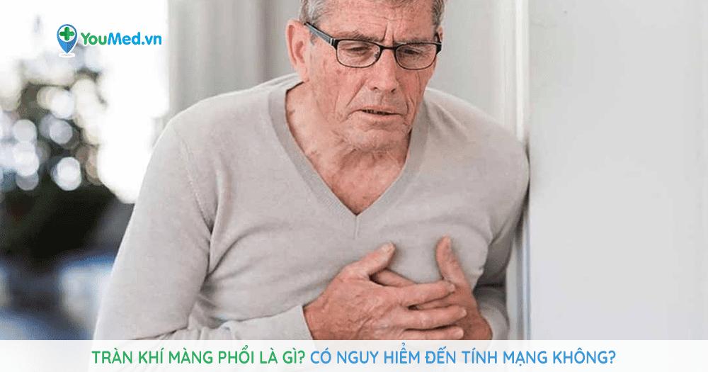 Tràn khí màng phổi là gì Có nguy hiểm đến tính mạng không