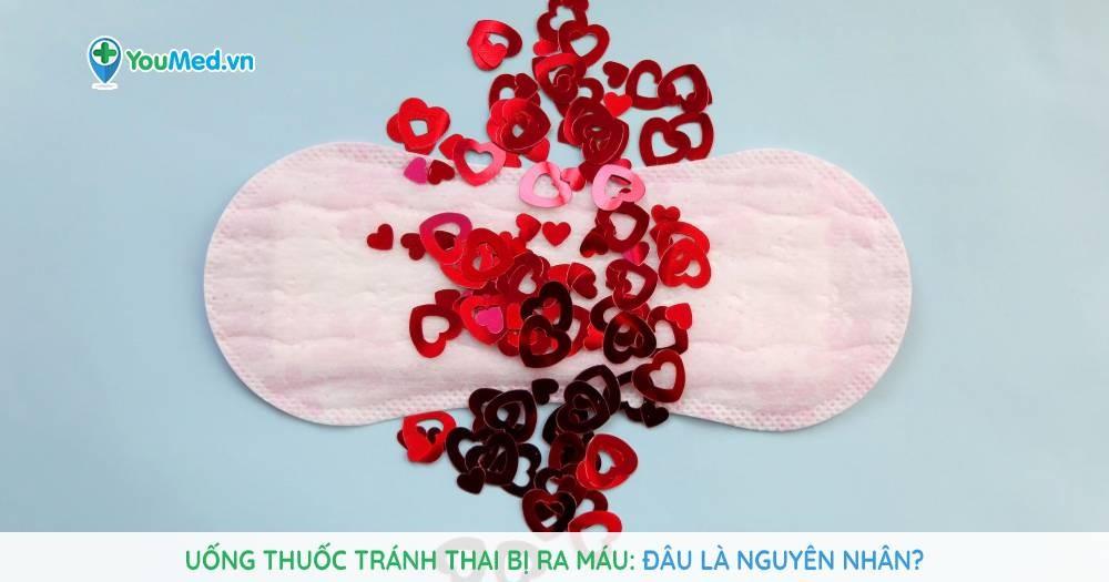 Uống thuốc tránh thai bị ra máu: Đâu là nguyên nhân?