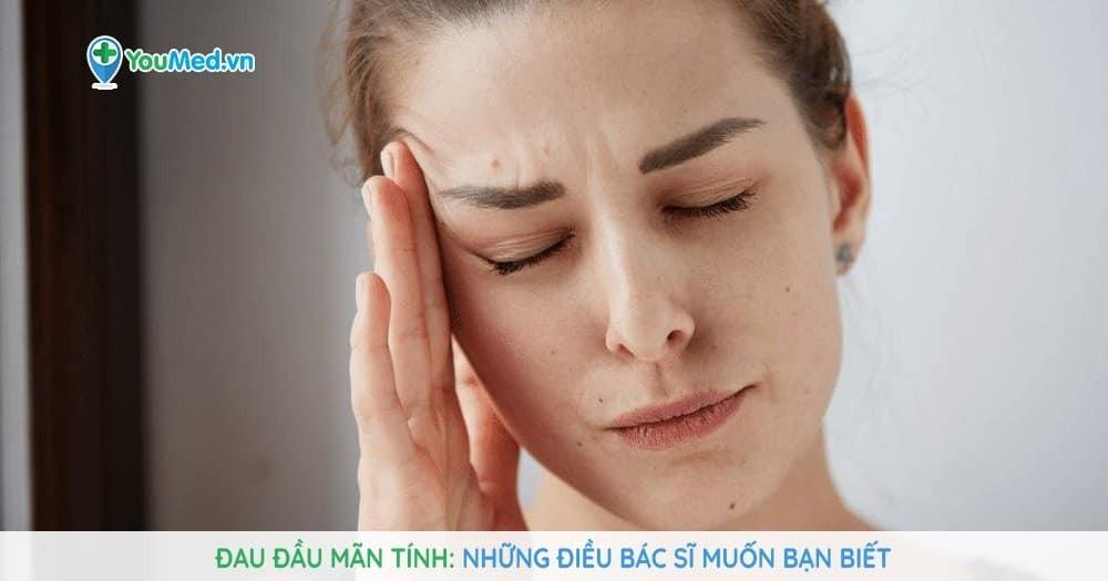 đau đầu mãn tính: những điều bác sĩ muốn bạn biết