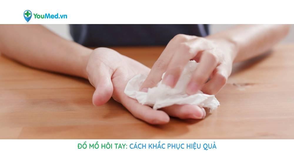 Đổ mồ hôi tay: cách khắc phục hiệu quả