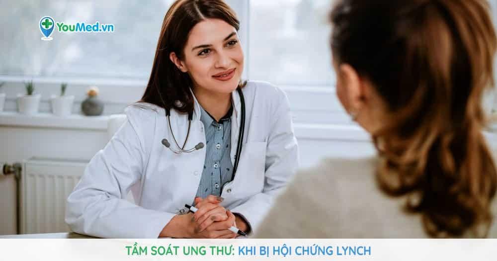 Tầm soát và phòng ngừa ung thư khi bị hội chứng Lynch