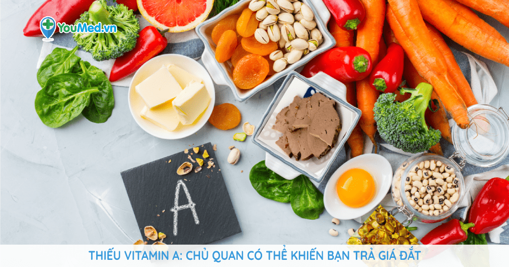 Thiếu vitamin A: Chủ quan có thể khiến bạn trả giá đắt