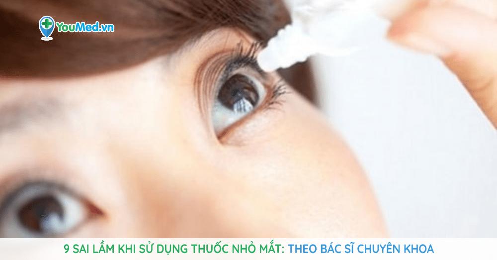 9 sai lầm khi sử dụng thuốc nhỏ mắt theo Bác sĩ chuyên khoa