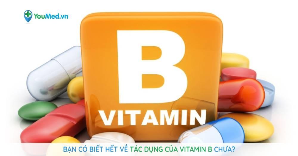 Bạn có biết hết về tác dụng của vitamin B chưa?