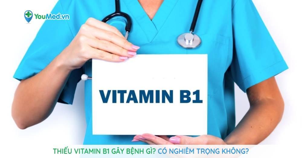 Thiếu vitamin B1 gây bệnh gì? Có nghiêm trọng không?
