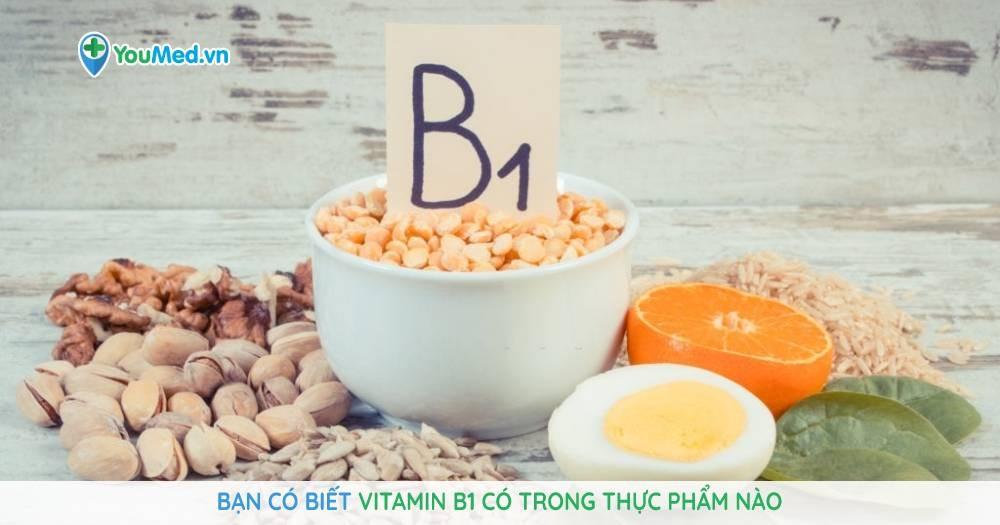 Bạn có biết vitamin B1 có trong thực phẩm nào?