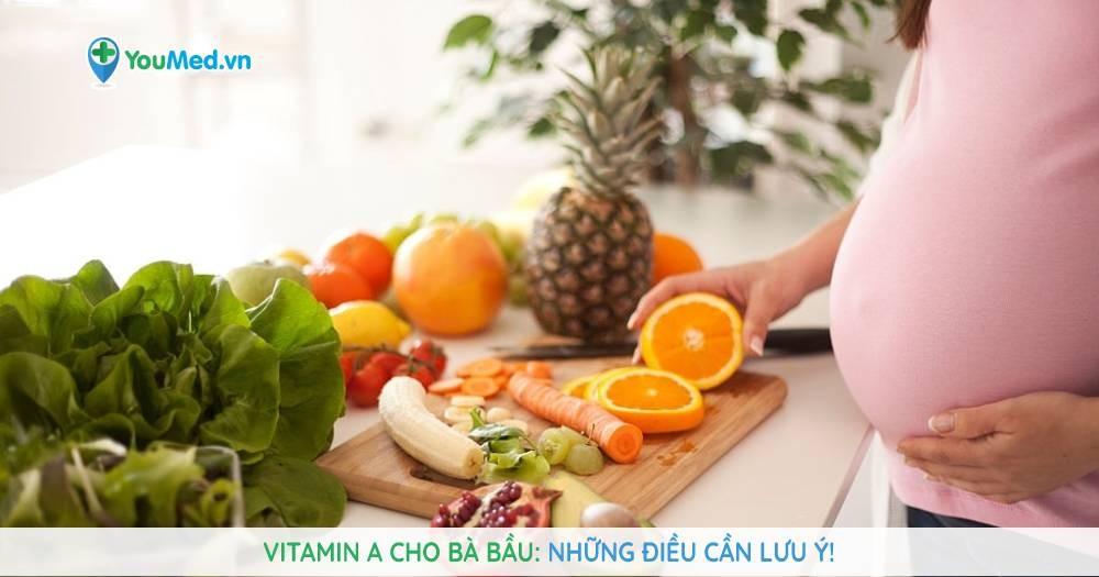 Vitamin A cho bà bầu: Những điều cần lưu ý!
