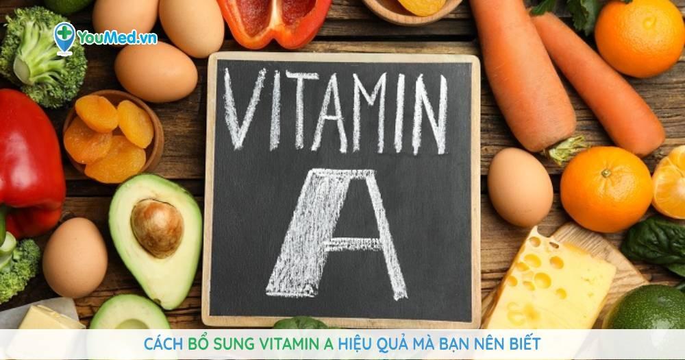 Cách bổ sung vitamin A hiệu quả mà bạn nên biết