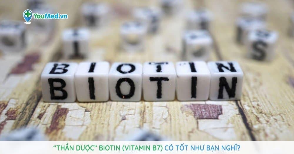 """""""Thần dược"""" Biotin (Vitamin B7) có tốt như bạn nghĩ?"""
